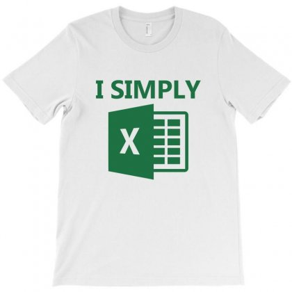 I Simply Excel T-shirt Designed By Helloshop