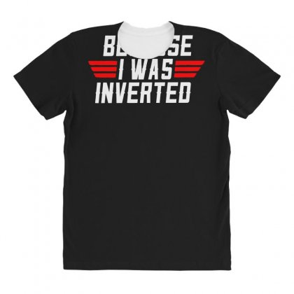 Because I Wae Invarted Top Gun All Over Women's T-shirt Designed By Aheupote