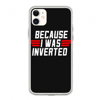 Because I Wae Invarted Top Gun Iphone 11 Case Designed By Aheupote