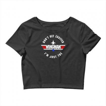 Dont Get Excited I'm Just The Wingman Crop Top Designed By Aheupote