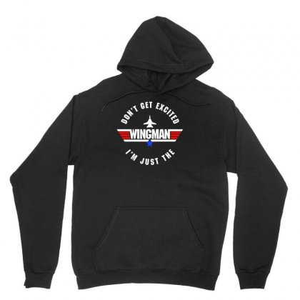 Dont Get Excited I'm Just The Wingman Unisex Hoodie Designed By Aheupote