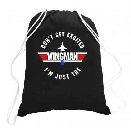 Dont Get Excited I'm Just The Wingman Drawstring Bags Designed By Aheupote