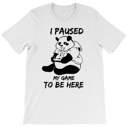 I Paused My Game To Be Here T-shirt Designed By Aheupote
