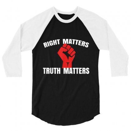 Right Matters Truth Matters Otherwise We Are Lost 3/4 Sleeve Shirt Designed By Kakashop