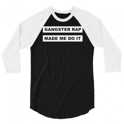 Gangster Rap Made Me Do It 3/4 Sleeve Shirt Designed By Isma