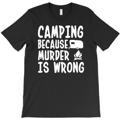 Funny Camping Because Murder Is Wrong Camping Van T-shirt Designed By Bon T-shirt