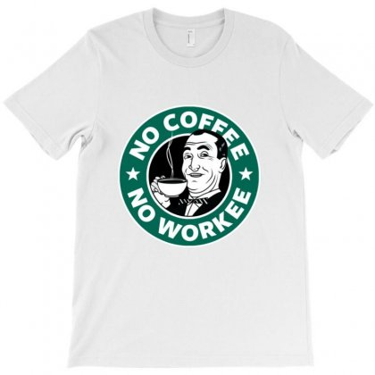 No Coffee No Workee T-shirt Designed By Acoy