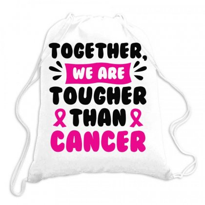 Together We Are Tougher Than Cancer Drawstring Bags Designed By Joo Joo Designs