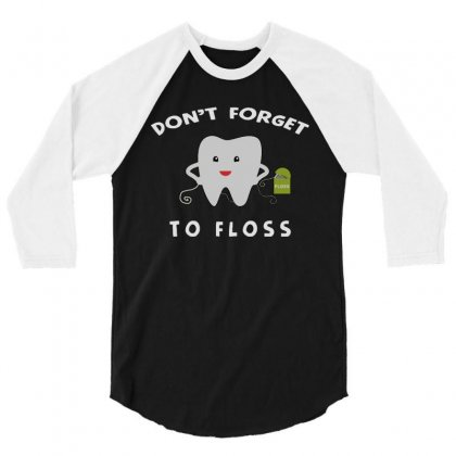 Don't Forget To Floss 3/4 Sleeve Shirt Designed By Joo Joo Designs