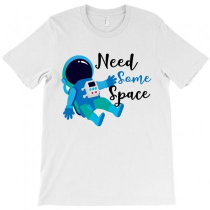Need Some Space T-shirt Designed By Designsbymallika