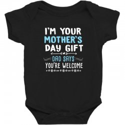 i'm your mother's day gift dad says you're welcome shirt Baby Bodysuit | Artistshot