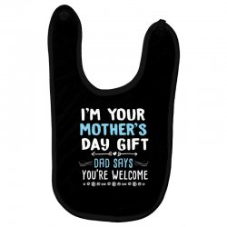 i'm your mother's day gift dad says you're welcome shirt Baby Bibs | Artistshot