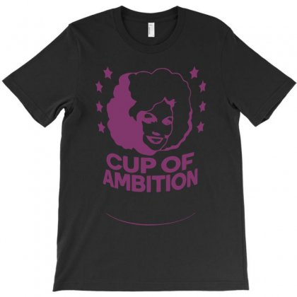 Cup Of Ambition T-shirt Designed By Desi