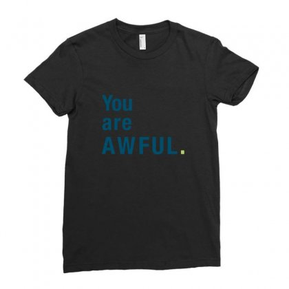 You Are Awful Ladies Fitted T-shirt Designed By Desi