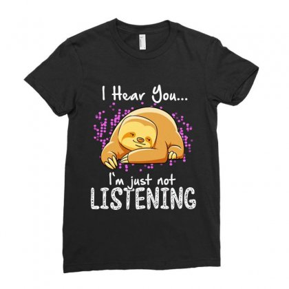 Sloths Funny I Head You I'm Just Not Listening Ladies Fitted T-shirt Designed By Hoainv