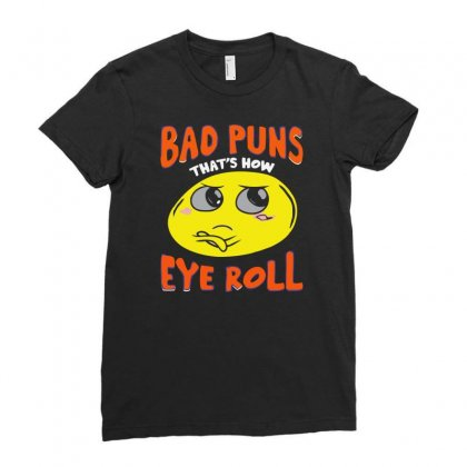 Bad Puns That's How Eye Roll Ladies Fitted T-shirt Designed By Desi