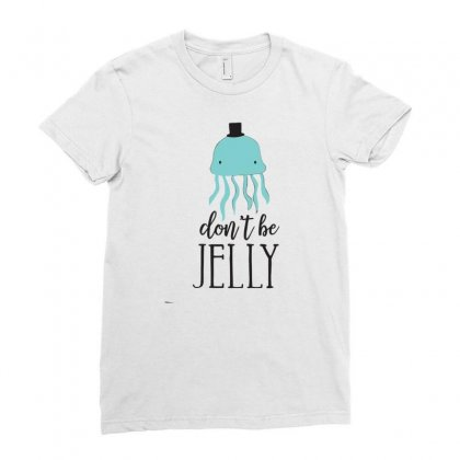 Don't Be Jelly Ladies Fitted T-shirt Designed By Desi