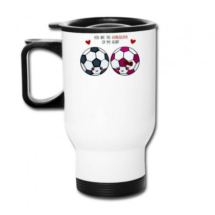 You Are The Goalkeeper Of My Heart (2) Travel Mug Designed By Desi