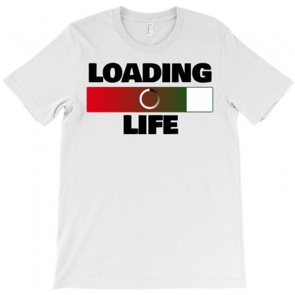 Loading Life T-shirt Designed By Mircus