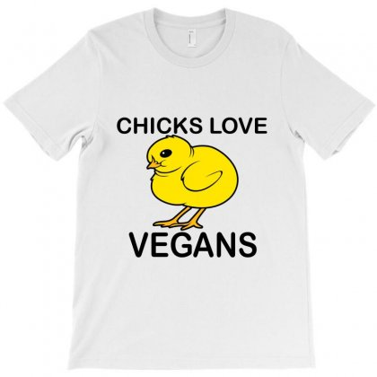 Chicks Love Vegans T-shirt Designed By Moneyfuture17