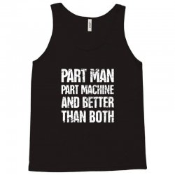 part man part machine and better than both Tank Top | Artistshot