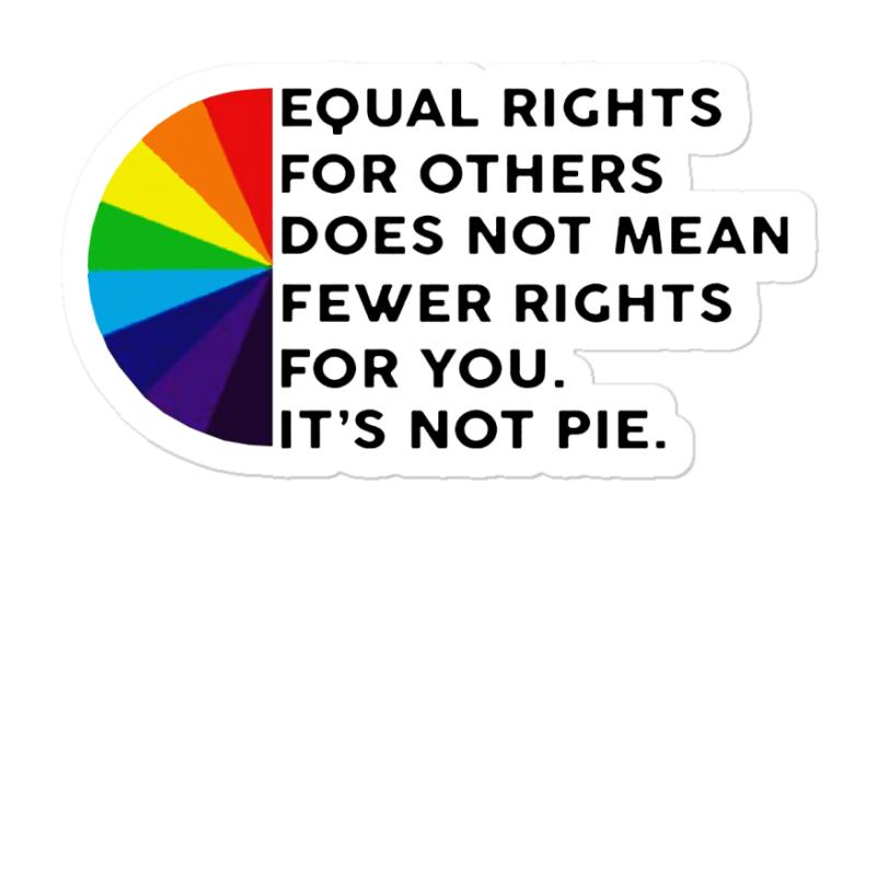 Equal Rights For Others Does Not Mean Fewer Rights For You It's Not Sticker   Artistshot