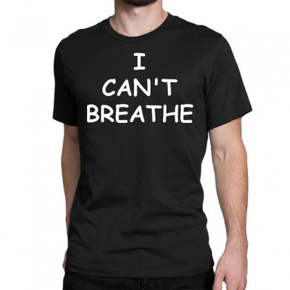 I Can't Breathe   White Classic T-shirt