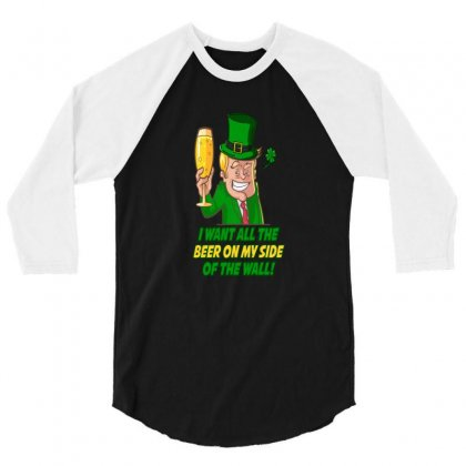 Trump St. Patrick's  Day I Want All The Beer On My Side Of The Wall 3/4 Sleeve Shirt Designed By Hoainv