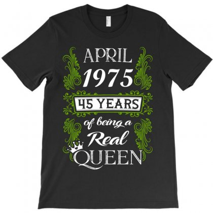 April 1975 45 Years Of Being A Real Queen T-shirt Designed By Twinklered.com