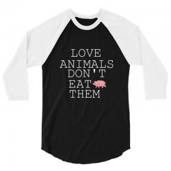 Love animals don't eat them 3/4 Sleeve Shirt | Artistshot