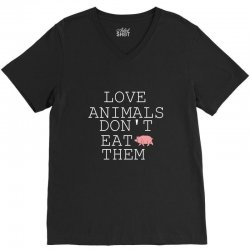 Love animals don't eat them V-Neck Tee | Artistshot