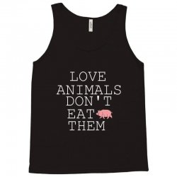 Love animals don't eat them Tank Top | Artistshot