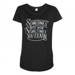 win learn life quotes Maternity Scoop Neck T-shirt | Artistshot