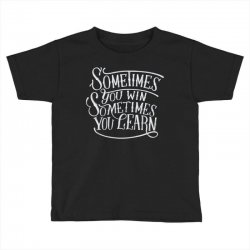 win learn life quotes Toddler T-shirt | Artistshot
