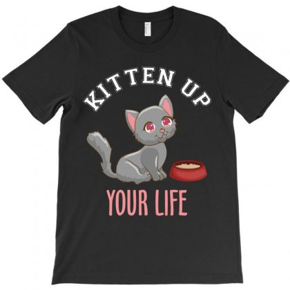 Kitten Up Your Life T-shirt Designed By Wizarts