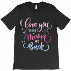 love to you the moon and back T-Shirt | Artistshot