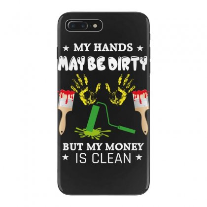 My Hands May Be Dirty But My Money Is Clean Iphone 7 Plus Case Designed By Wizarts