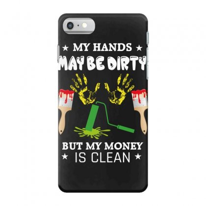 My Hands May Be Dirty But My Money Is Clean Iphone 7 Case Designed By Wizarts