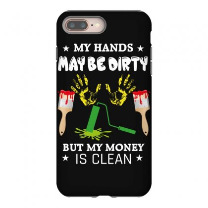 My Hands May Be Dirty But My Money Is Clean Iphone 8 Plus Case Designed By Wizarts