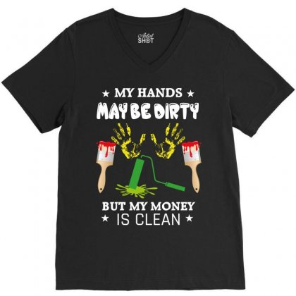 My Hands May Be Dirty But My Money Is Clean V-neck Tee Designed By Wizarts