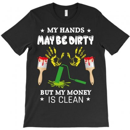 My Hands May Be Dirty But My Money Is Clean T-shirt Designed By Wizarts