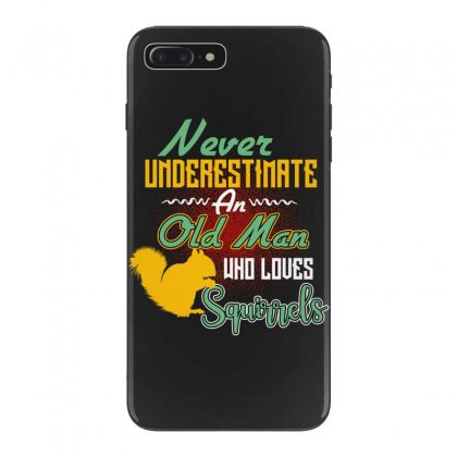 Never Underestimate An Old Man Who Loves Squirrels Iphone 7 Plus Case Designed By Wizarts