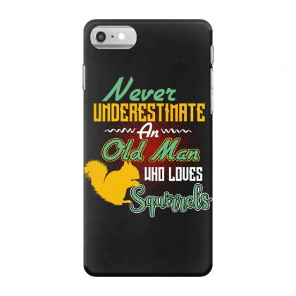 Never Underestimate An Old Man Who Loves Squirrels Iphone 7 Case Designed By Wizarts