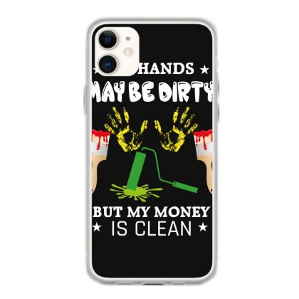 My Hands May Be Dirty But My Money Is Clean Iphone 11 Case Designed By Wizarts