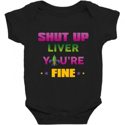 Shut Up Liver You're Fine Baby Bodysuit Designed By Wizarts