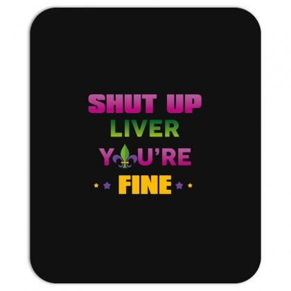 Shut Up Liver You're Fine Mousepad Designed By Wizarts