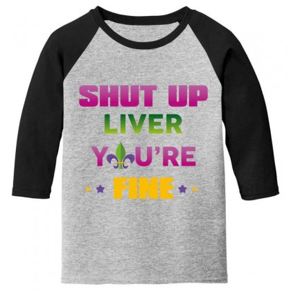 Shut Up Liver You're Fine Youth 3/4 Sleeve Designed By Wizarts