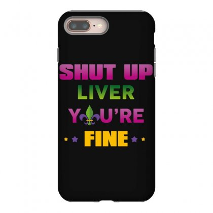 Shut Up Liver You're Fine Iphone 8 Plus Case Designed By Wizarts