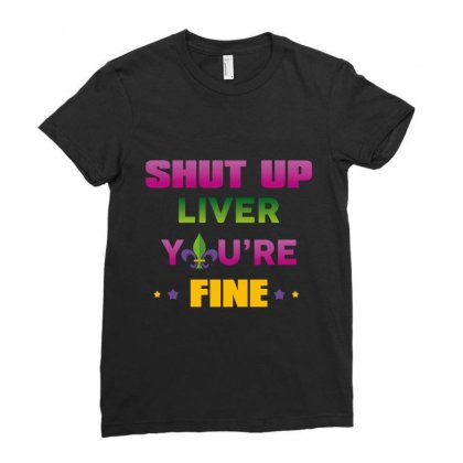 Shut Up Liver You're Fine Ladies Fitted T-shirt Designed By Wizarts