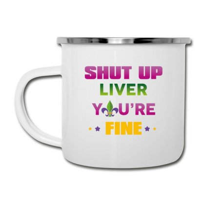 Shut Up Liver You're Fine Camper Cup Designed By Wizarts